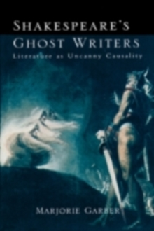 Shakespeare's Ghost Writers : Literature as Uncanny Causality, EPUB eBook