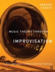 Music Theory Through Improvisation : A New Approach to Musicianship Training, PDF eBook