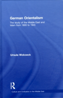 German Orientalism : The Study of the Middle East and Islam from 1800 to 1945, PDF eBook