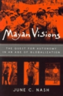 Mayan Visions : The Quest for Autonomy in an Age of Globalization, PDF eBook