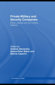 Private Military and Security Companies : Ethics, Policies and Civil-Military Relations, PDF eBook