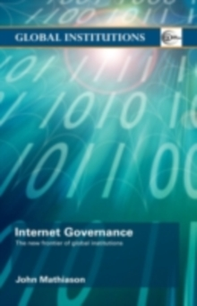Internet Governance : The New Frontier of Global Institutions, PDF eBook