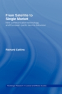 From Satellite to Single Market : New Communication Technology and European Public Service Television, PDF eBook