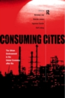 Consuming Cities : The Urban Environment in the Global Economy after Rio, PDF eBook