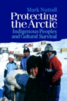Protecting the Arctic : Indigenous Peoples and Cultural Survival, PDF eBook