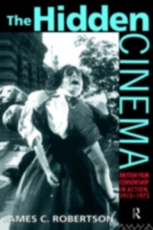 The Hidden Cinema : British Film Censorship in Action 1913-1972, PDF eBook
