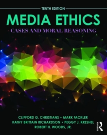 Media Ethics : Cases and Moral Reasoning, Paperback Book