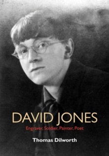 David Jones : Engraver, Soldier, Painter, Poet, Hardback Book