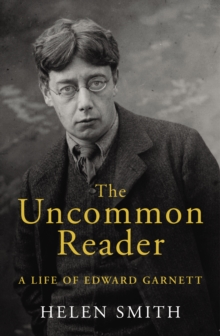 The Uncommon Reader : A Life of Edward Garnett, Hardback Book