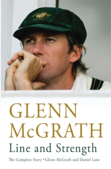 Line and Strength : The Complete Story by Glenn McGrath and Daniel Lane, Paperback / softback Book