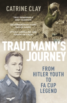Trautmann's Journey : From Hitler Youth to FA Cup Legend, Paperback / softback Book
