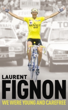 We Were Young and Carefree : The Autobiography of Laurent Fignon, Paperback / softback Book