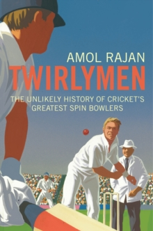 Twirlymen : The Unlikely History of Cricket's Greatest Spin Bowlers, Paperback / softback Book