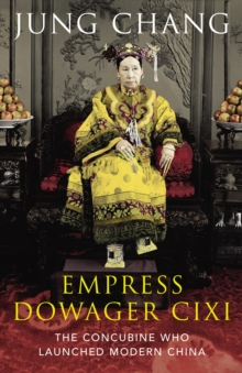 Empress Dowager Cixi : The Concubine Who Launched Modern China, Hardback Book
