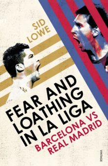 Fear and Loathing in La Liga : Barcelona vs Real Madrid, Paperback / softback Book