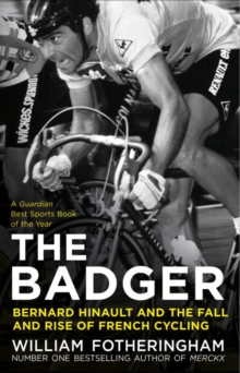 The Badger : Bernard Hinault and the Fall and Rise of French Cycling, Paperback / softback Book