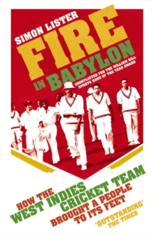 Fire in Babylon : How the West Indies Cricket Team Brought a People to its Feet, Paperback Book