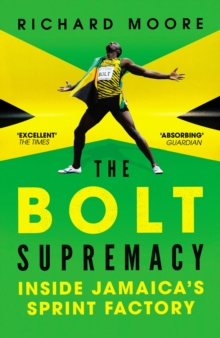 The Bolt Supremacy : Inside Jamaica's Sprint Factory, Paperback / softback Book