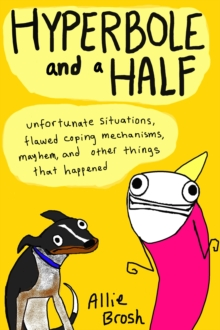 Hyperbole and a Half : Unfortunate Situations, Flawed Coping Mechanisms, Mayhem, and Other Things That Happened, Paperback Book