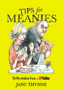 Tips for Meanies : Thrifty Wisdom from the Oldie, Hardback Book