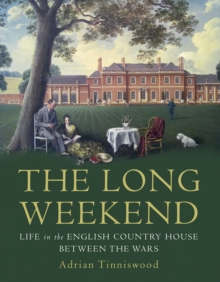 The Long Weekend : Life in the English Country House Between the Wars, Hardback Book