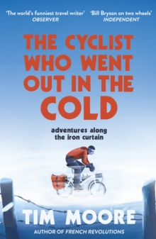 The Cyclist Who Went Out in the Cold : Adventures Along the Iron Curtain Trail, Paperback / softback Book