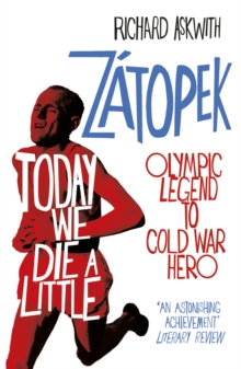 Today We Die a Little : Emil Zatopek, Olympic Legend to Cold War Hero, Paperback Book