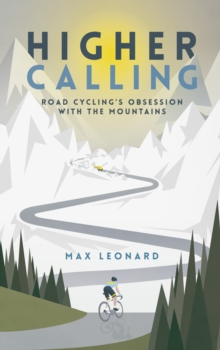Higher Calling : Road Cycling's Obsession with the Mountains, Hardback Book