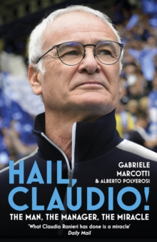 Hail, Claudio! : The Man, the Manager, the Miracle, Hardback Book