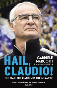 Hail, Claudio! : The Man, the Manager, the Miracle, Paperback Book