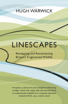 Linescapes : Remapping and Reconnecting Britain's Fragmented Wildlife, Hardback Book