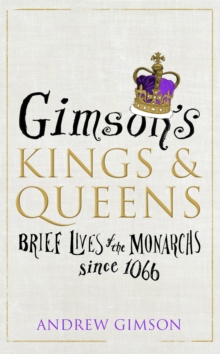 Gimson's Kings and Queens : Brief Lives of the Forty Monarchs Since 1066, Hardback Book