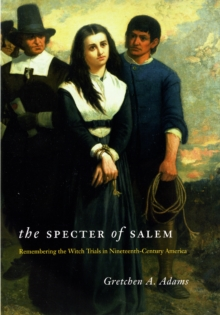 The Specter of Salem : Remembering the Witch Trials in Nineteenth-Century America, Paperback / softback Book