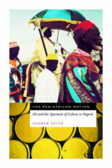 The Pan-African Nation : Oil and the Spectacle of Culture in Nigeria, Paperback / softback Book