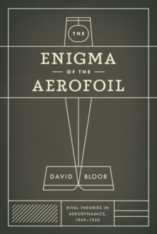 The Enigma of the Aerofoil : Rival Theories in Aerodynamics, 1909-1930, EPUB eBook