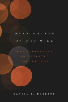 Dark Matter of the Mind : The Culturally Articulated Unconscious, Hardback Book