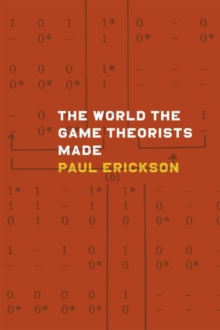 The World the Game Theorists Made : Game Theory and Cold War Culture, Paperback / softback Book