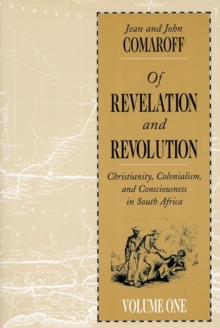 Of Revelation and Revolution : Christianity, Colonialism and Consciousness in South Africa v. 1, Paperback Book