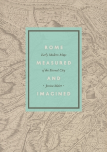 Rome Measured and Imagined : Early Modern Maps of the Eternal City, EPUB eBook