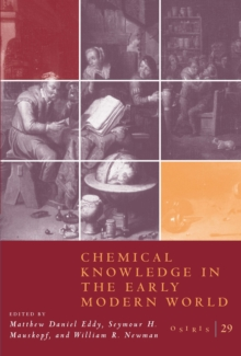 Osiris, Volume 29 : Chemical Knowledge in the Early Modern World, EPUB eBook