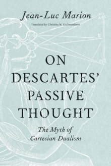 On Descartes' Passive Thought : The Myth of Cartesian Dualism, Hardback Book