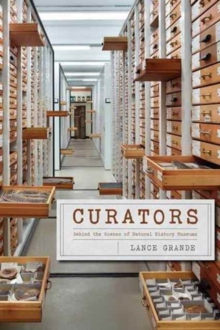 Curators : Behind the Scenes of Natural History Museums, Hardback Book
