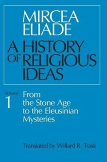 A History of Religious Ideas : From the Stone Age to the Eleusinian Mysteries v. 1, Paperback / softback Book