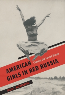 American Girls in Red Russia : Chasing the Soviet Dream, Hardback Book