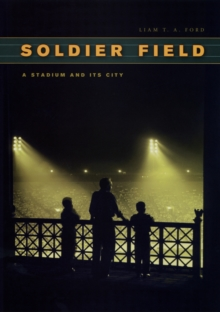 Soldier Field : A Stadium and Its City, PDF eBook