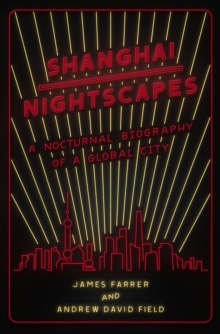 Shanghai Nightscapes : A Nocturnal Biography of a Global City, Paperback / softback Book