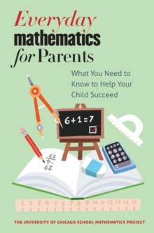 Everyday Mathematics for Parents : What You Need to Know to Help Your Child Succeed, Paperback Book