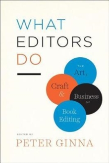 What Editors Do : The Art, Craft, and Business of Book Editing, Paperback Book