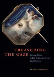 Treasuring the Gaze : Intimate Vision in Late Eighteenth-Century Eye Miniatures, EPUB eBook
