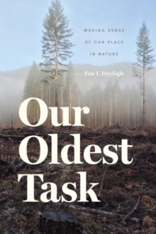Our Oldest Task : Making Sense of Our Place in Nature, Hardback Book